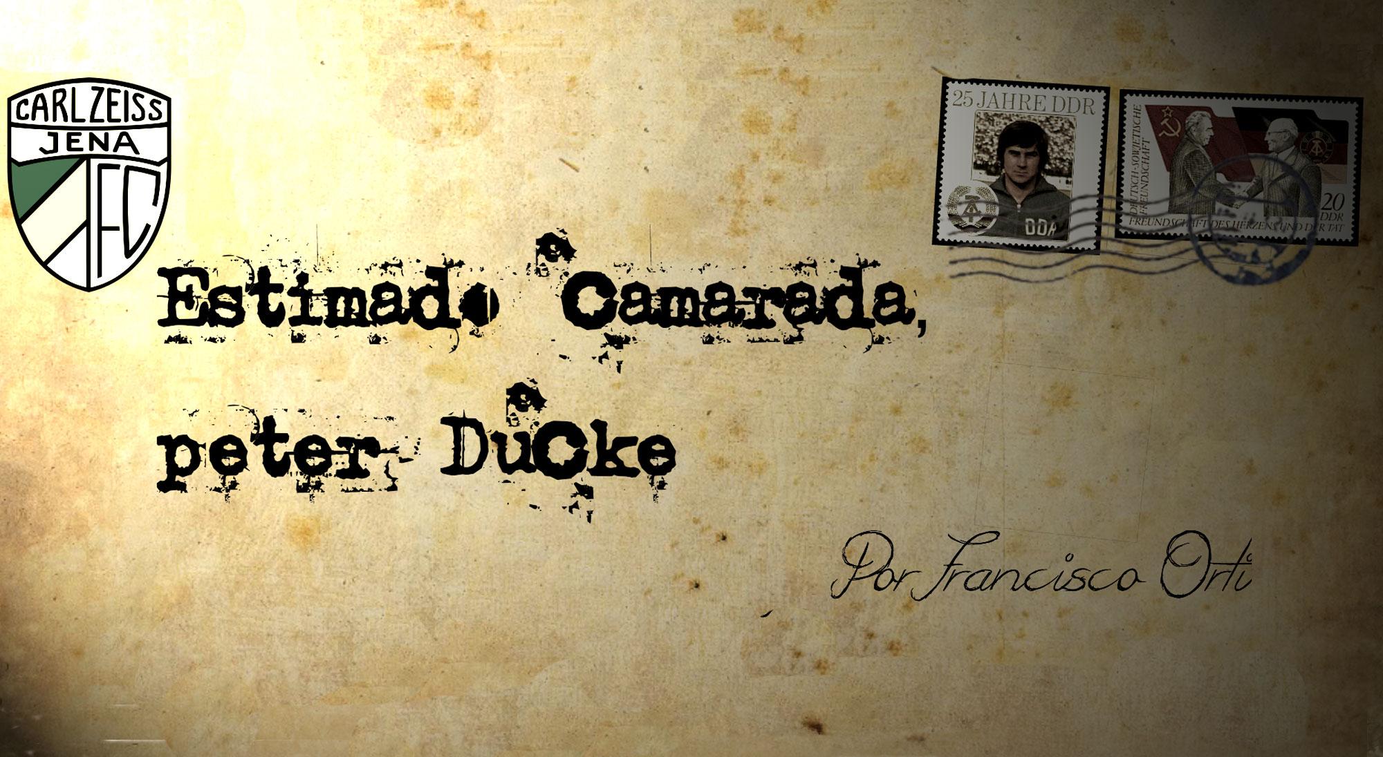 Estimado camarada Peter Ducke